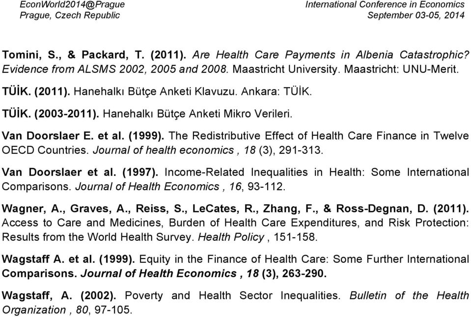 Journal of health economics, 18 (3), 291-313. Van Doorslaer et al. (1997). Income-Related Inequalities in Health: Some International Comparisons. Journal of Health Economics, 16, 93-112. Wagner, A.