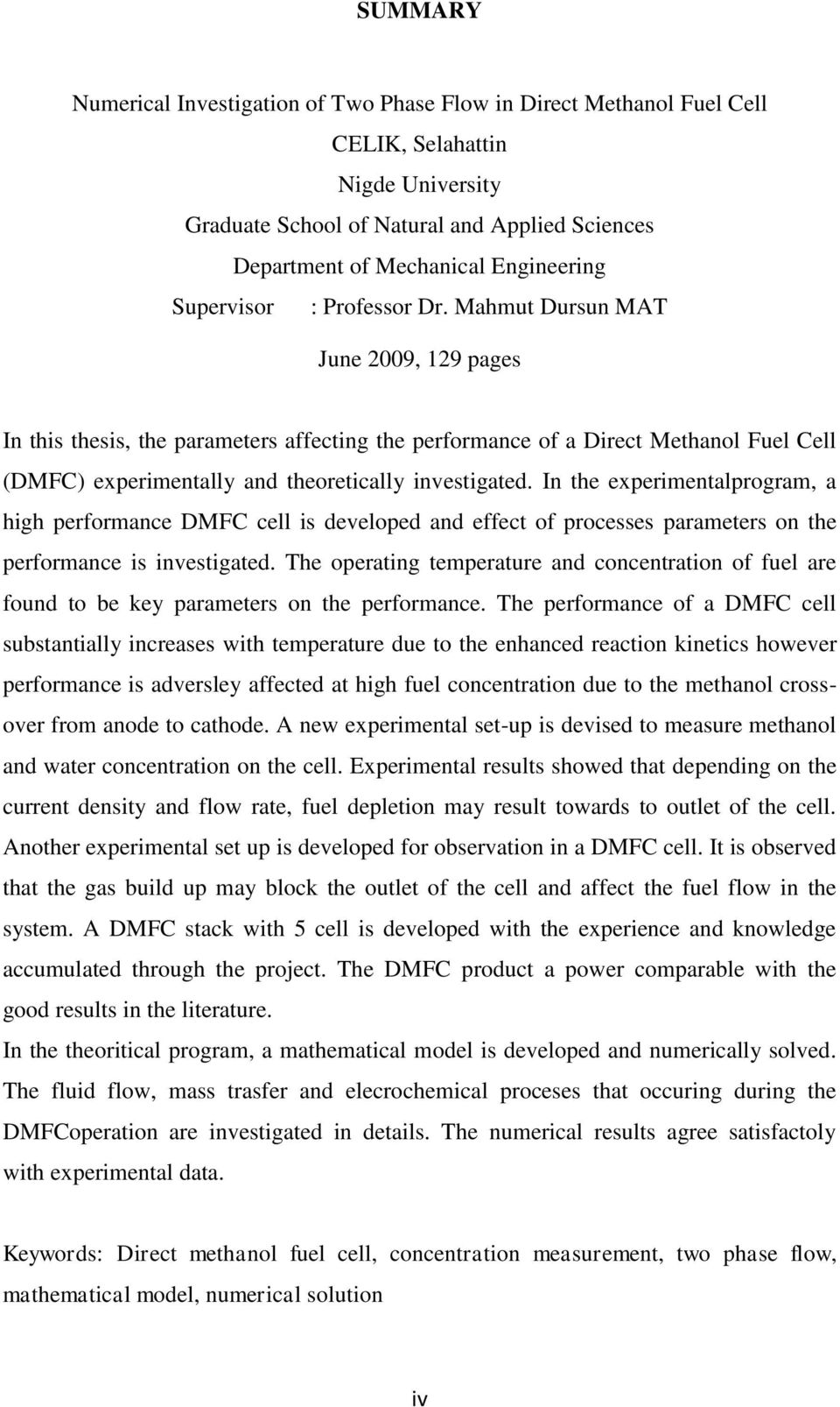 Mahmut Dursun MAT June 2009, 129 pages In this thesis, the parameters affecting the performance of a Direct Methanol Fuel Cell (DMFC) experimentally and theoretically investigated.