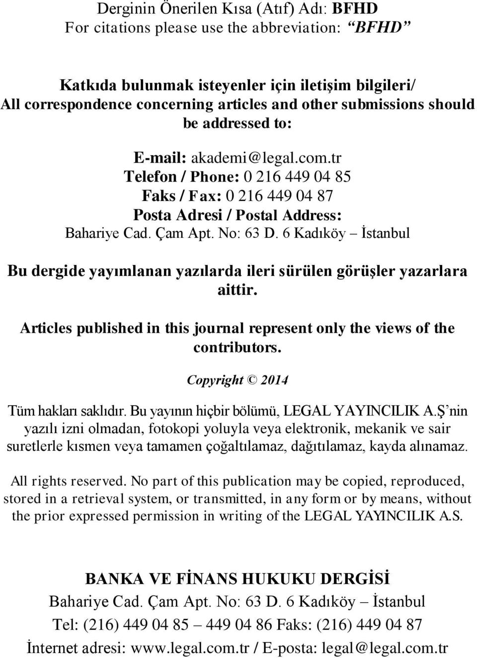 6 Kadıköy Ġstanbul Bu dergide yayımlanan yazılarda ileri sürülen görüşler yazarlara aittir. Articles published in this journal represent only the views of the contributors.