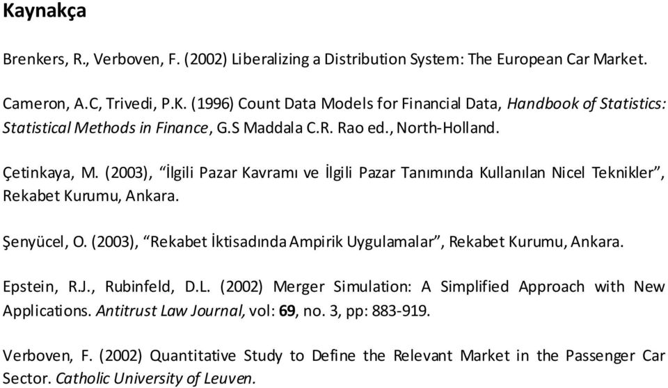 (2003), Rekaet İktisadında Ampirik Uygulamalar, Rekaet Kurumu, Ankara. Epstein, R.J., Ruinfeld, D.L. (2002) Merger Simulation: A Simplified Approach with New Applications.