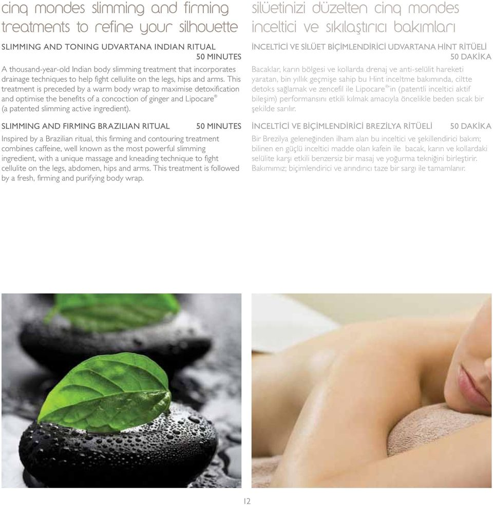 This treatment is preceded by a warm body wrap to maximise detoxification and optimise the benefits of a concoction of ginger and Lipocare (a patented slimming active ingredient).