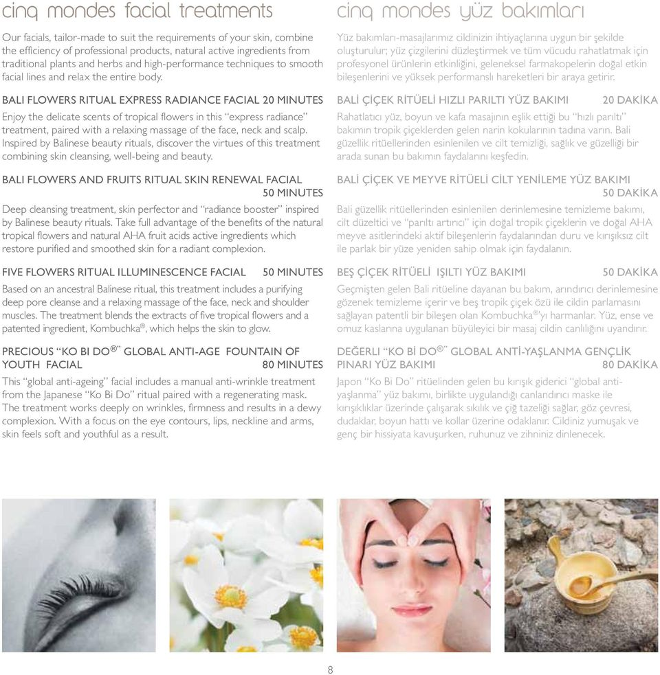 Bali Flowers Ritual Express Radiance Facial 20 minutes Enjoy the delicate scents of tropical flowers in this express radiance treatment, paired with a relaxing massage of the face, neck and scalp.