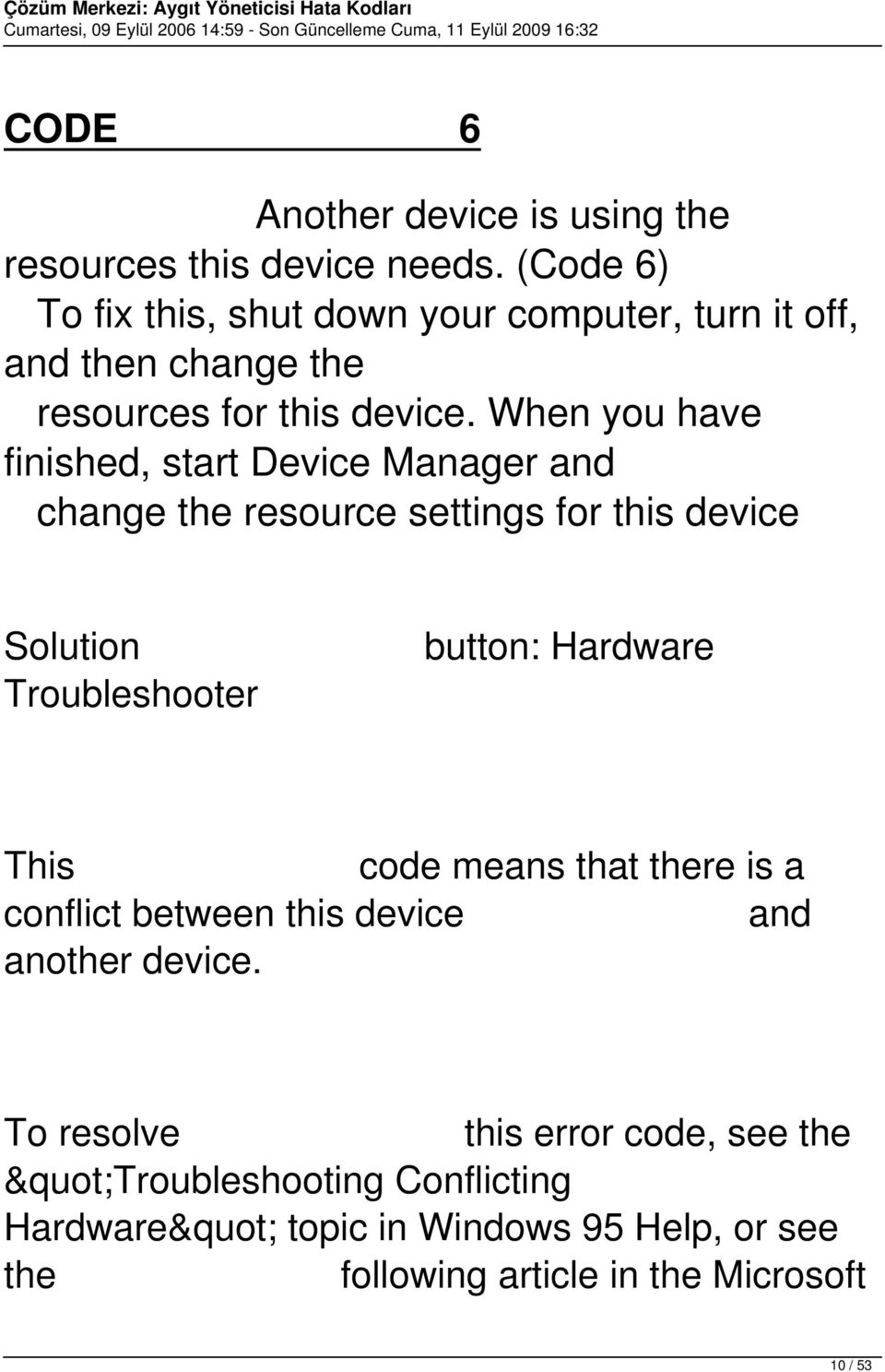When you have finished, start Device Manager and change the resource settings for this device Solution Troubleshooter button: Hardware