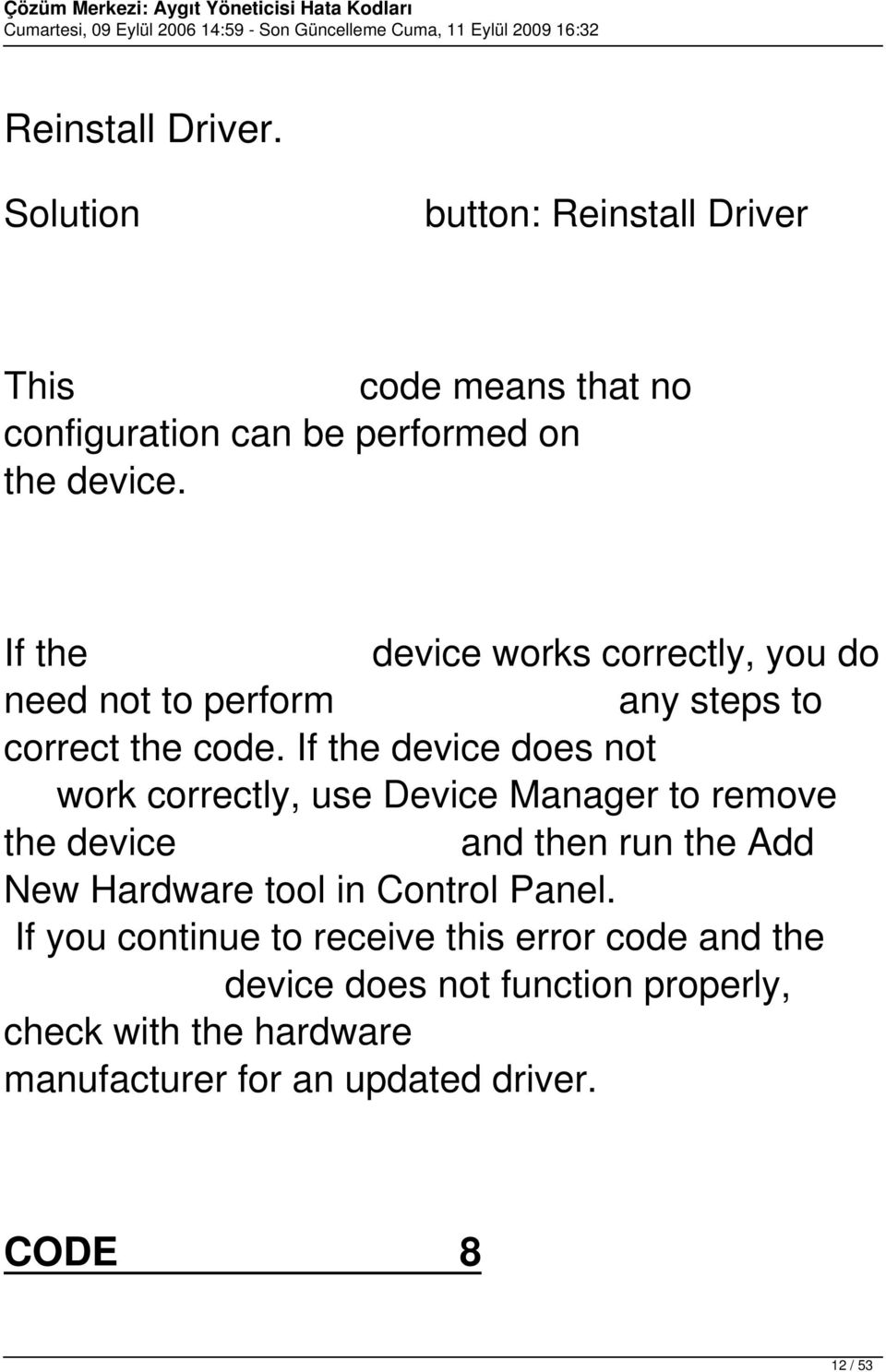If the device does not work correctly, use Device Manager to remove the device and then run the Add New Hardware tool in