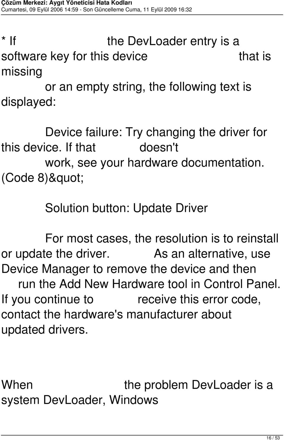 "(Code 8)"" Solution button: Update Driver For most cases, the resolution is to reinstall or update the driver."