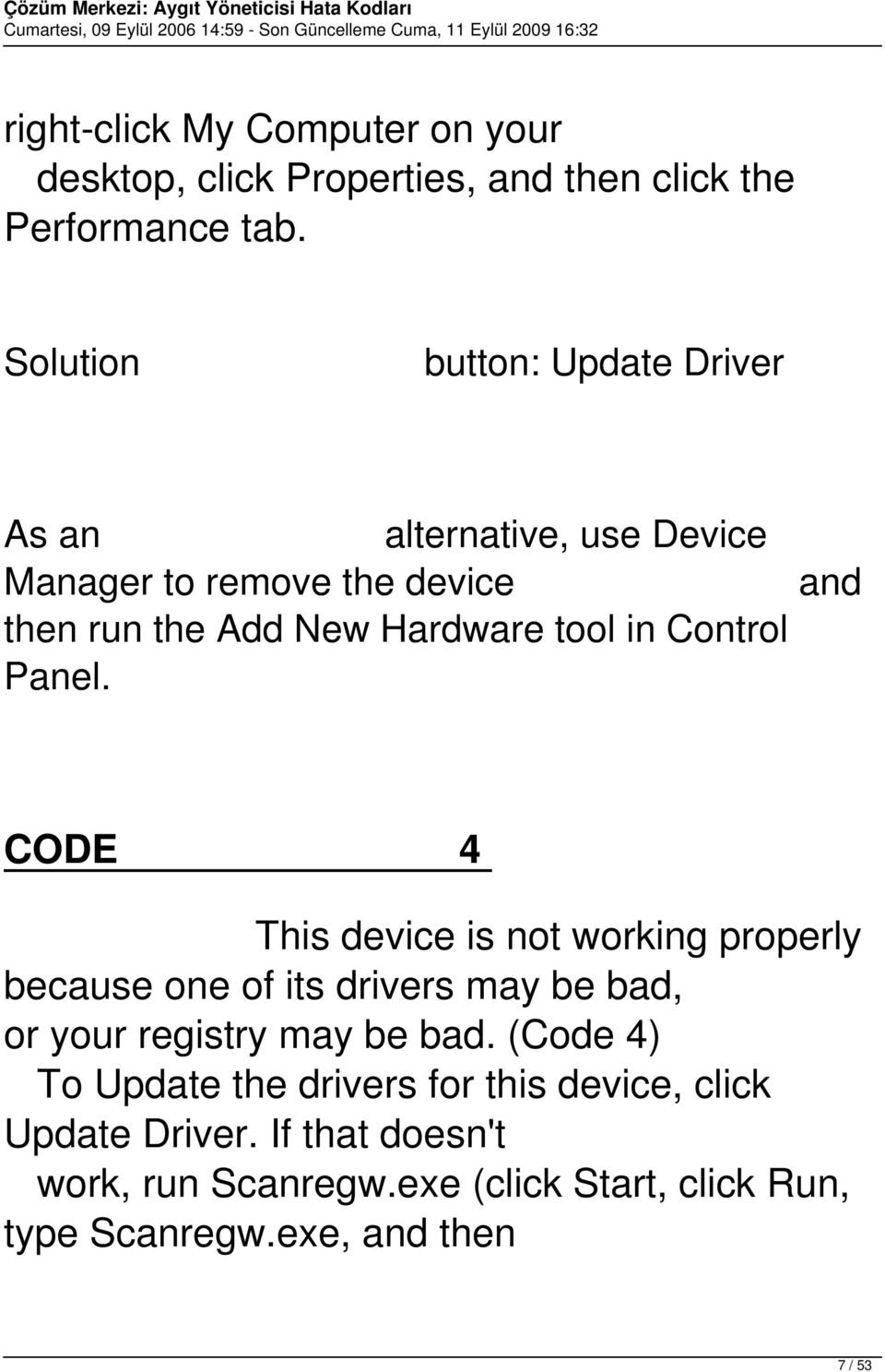 Control Panel. and CODE 4 This device is not working properly because one of its drivers may be bad, or your registry may be bad.