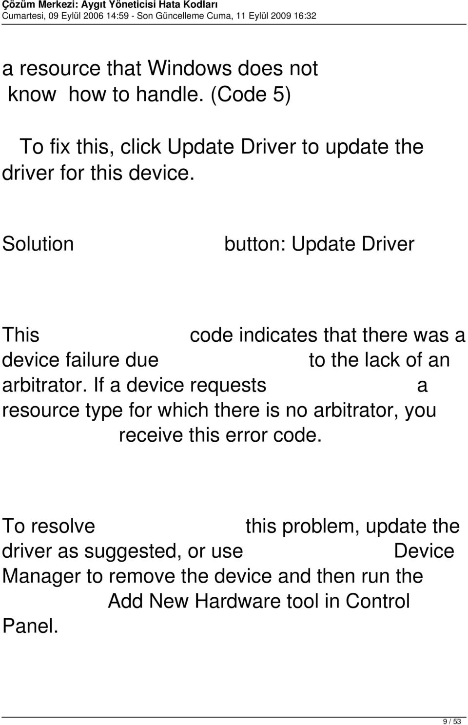 Solution button: Update Driver This code indicates that there was a device failure due to the lack of an arbitrator.