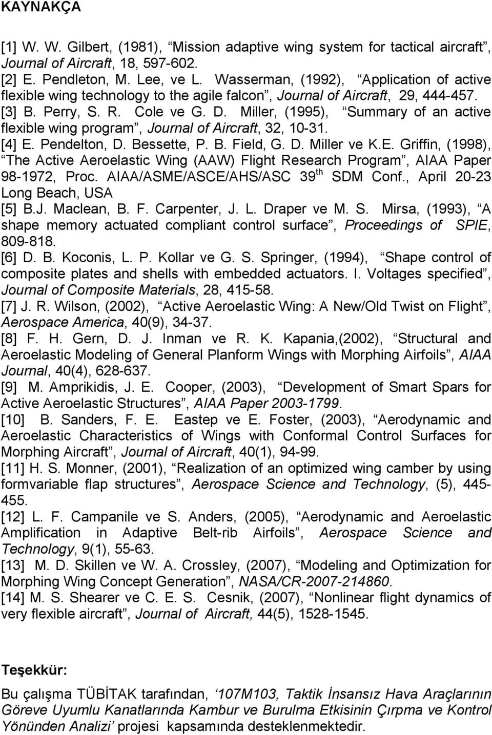 Miller, (1995), Summary of an active flexible wing program, Journal of Aircraft, 32, 10-31. [4] E. Pendelton, D. Bessette, P. B. Field, G. D. Miller ve K.E. Griffin, (1998), The Active Aeroelastic Wing (AAW) Flight Research Program, AIAA Paper 98-1972, Proc.