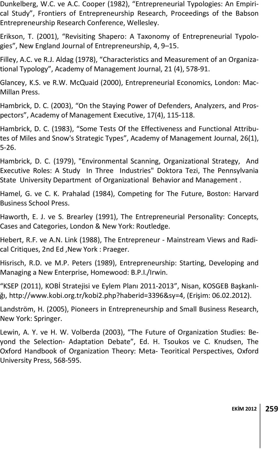 urnal of Entrepreneurship, 4, 9 15. Filley, A.C. ve R.J. Aldag (1978), Characteristics and Measurement of an Organizational Typology, Academy of Management Journal, 21 (4), 578-91. Glancey, K.S. ve R.W.