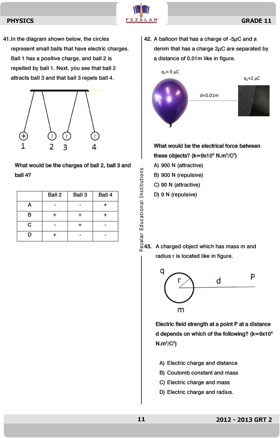A balloon that has a charge of -5µC and a denim that has a charge 2µC are separated by a distance of 0.01m like in figure. What would be the charges of ball 2, ball 3 and ball 4?