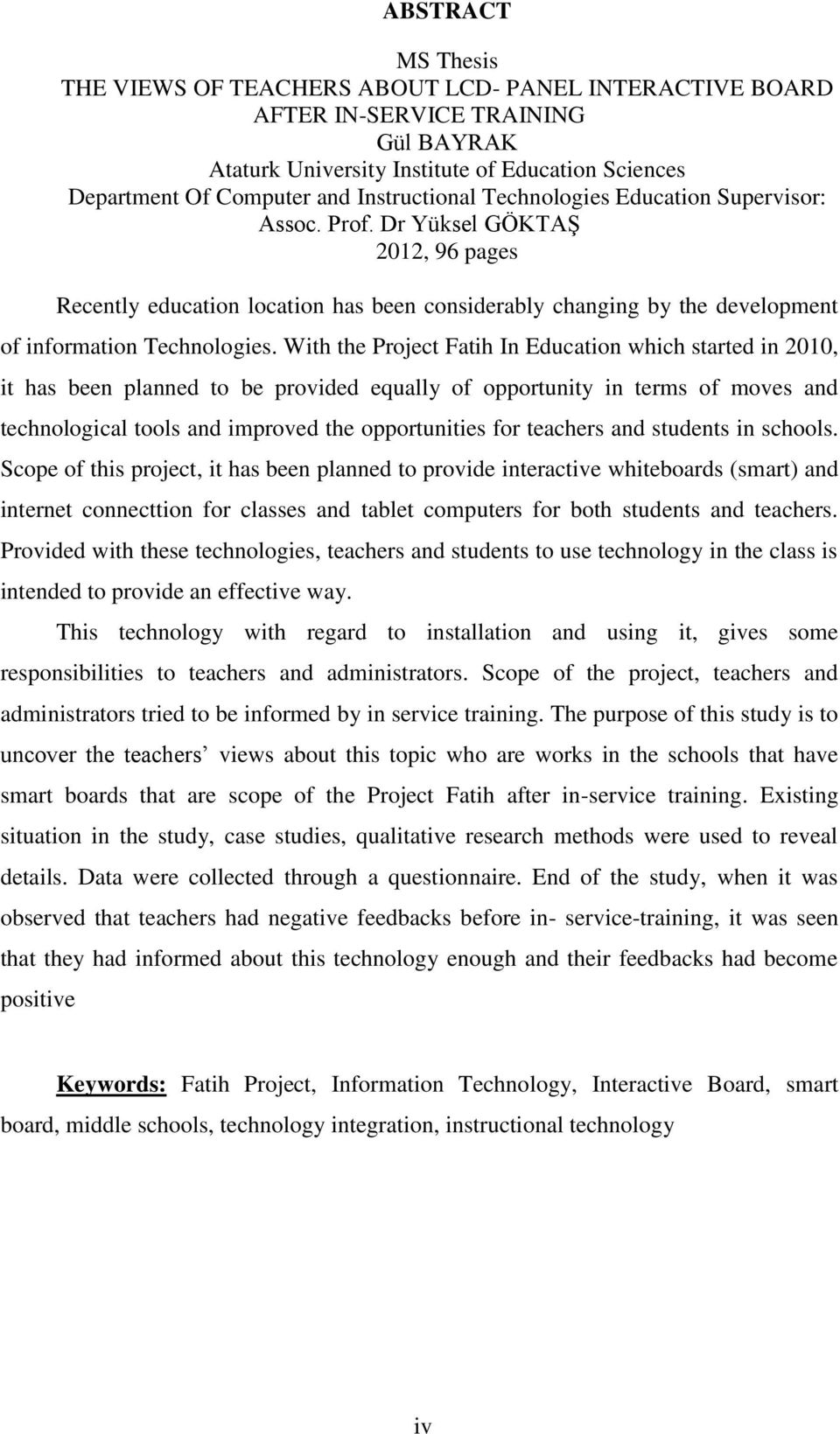 With the Project Fatih In Education which started in 2010, it has been planned to be provided equally of opportunity in terms of moves and technological tools and improved the opportunities for