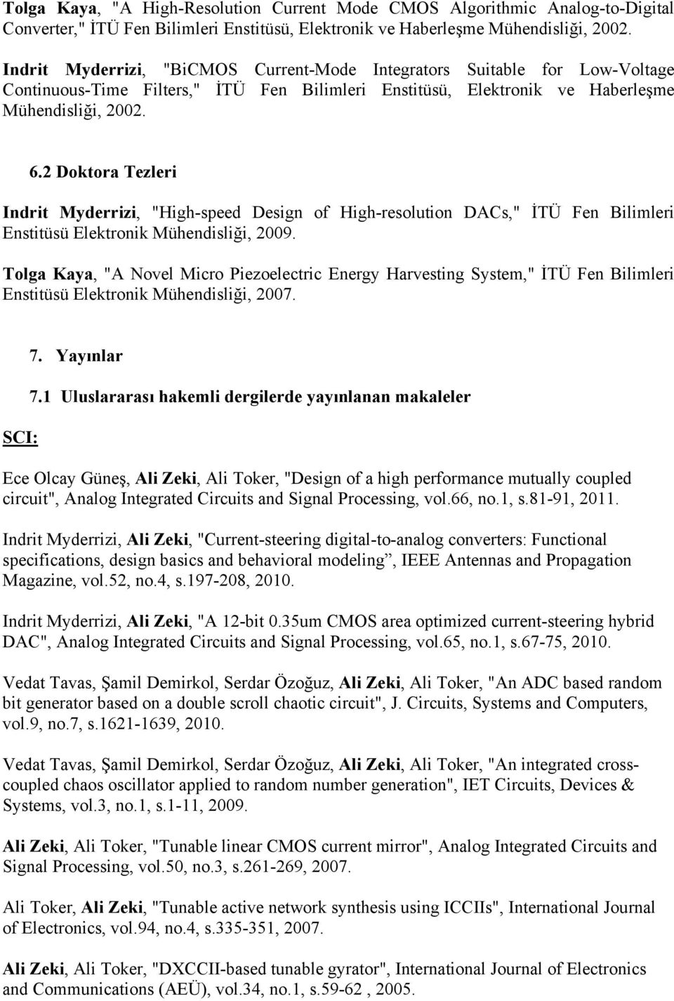 "2 Doktora Tezleri Indrit Myderrizi, ""High-speed Design of High-resolution DACs,"" İTÜ Fen Bilimleri Enstitüsü Elektronik Mühendisliği, 2009."