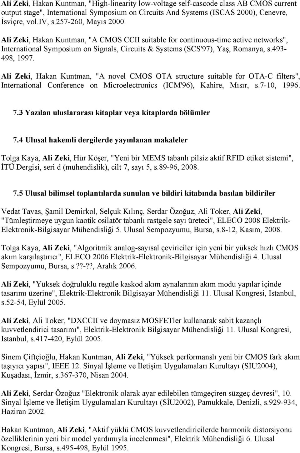 "493-498, 1997. Ali Zeki, Hakan Kuntman, ""A novel CMOS OTA structure suitable for OTA-C filters"", International Conference on Microelectronics (ICM'96), Kahire, Mısır, s.7-10, 1996. 7."