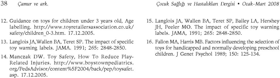 Toy Safety, How To Reduce Play- Related Injuries. http://www.boystownpediatrics. org/pedsadvisor/content%5f2004/back/pep/toysafet. asp. 17.12.2005. 15.