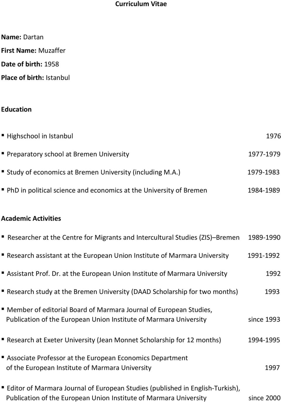 ) 1979-1983 PhD in political science and economics at the University of Bremen 1984-1989 Academic Activities Researcher at the Centre for Migrants and Intercultural Studies (ZIS) Bremen 1989-1990