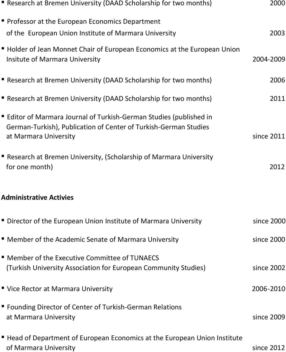 Scholarship for two months) 2011 Editor of Marmara Journal of Turkish-German Studies (published in German-Turkish), Publication of Center of Turkish-German Studies at Marmara University since 2011