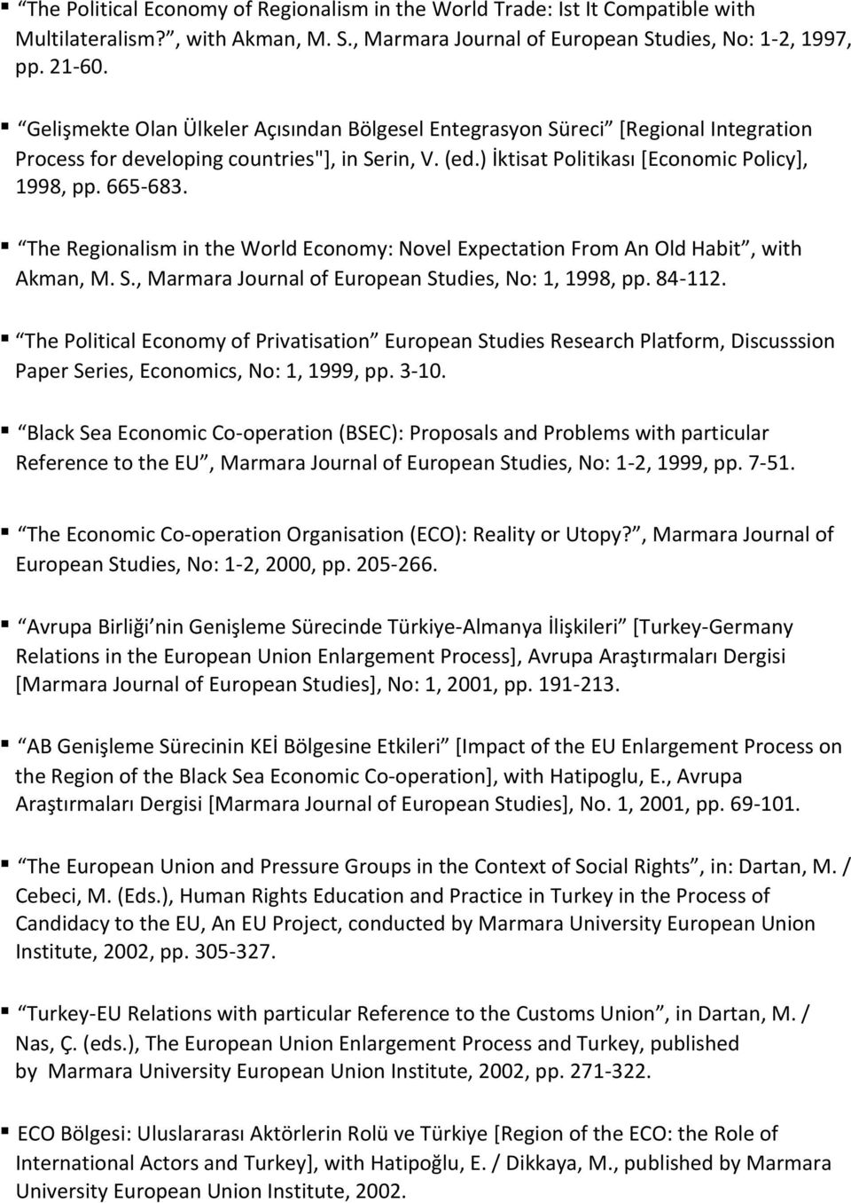 The Regionalism in the World Economy: Novel Expectation From An Old Habit, with Akman, M. S., Marmara Journal of European Studies, No: 1, 1998, pp. 84-112.