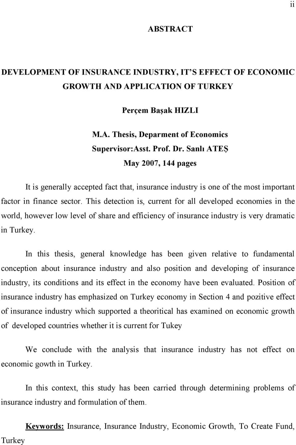 This detection is, current for all developed economies in the world, however low level of share and efficiency of insurance industry is very dramatic in Turkey.