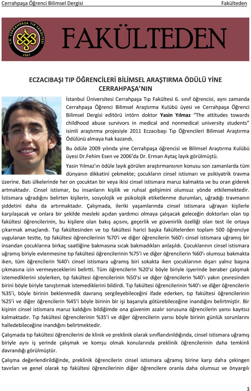 survivors in medical and nonmedical university students isimli araştırma projesiyle 2011 Eczacıbaşı Tıp Öğrencileri Bilimsel Araştırma Ödülünü almaya hak kazandı.