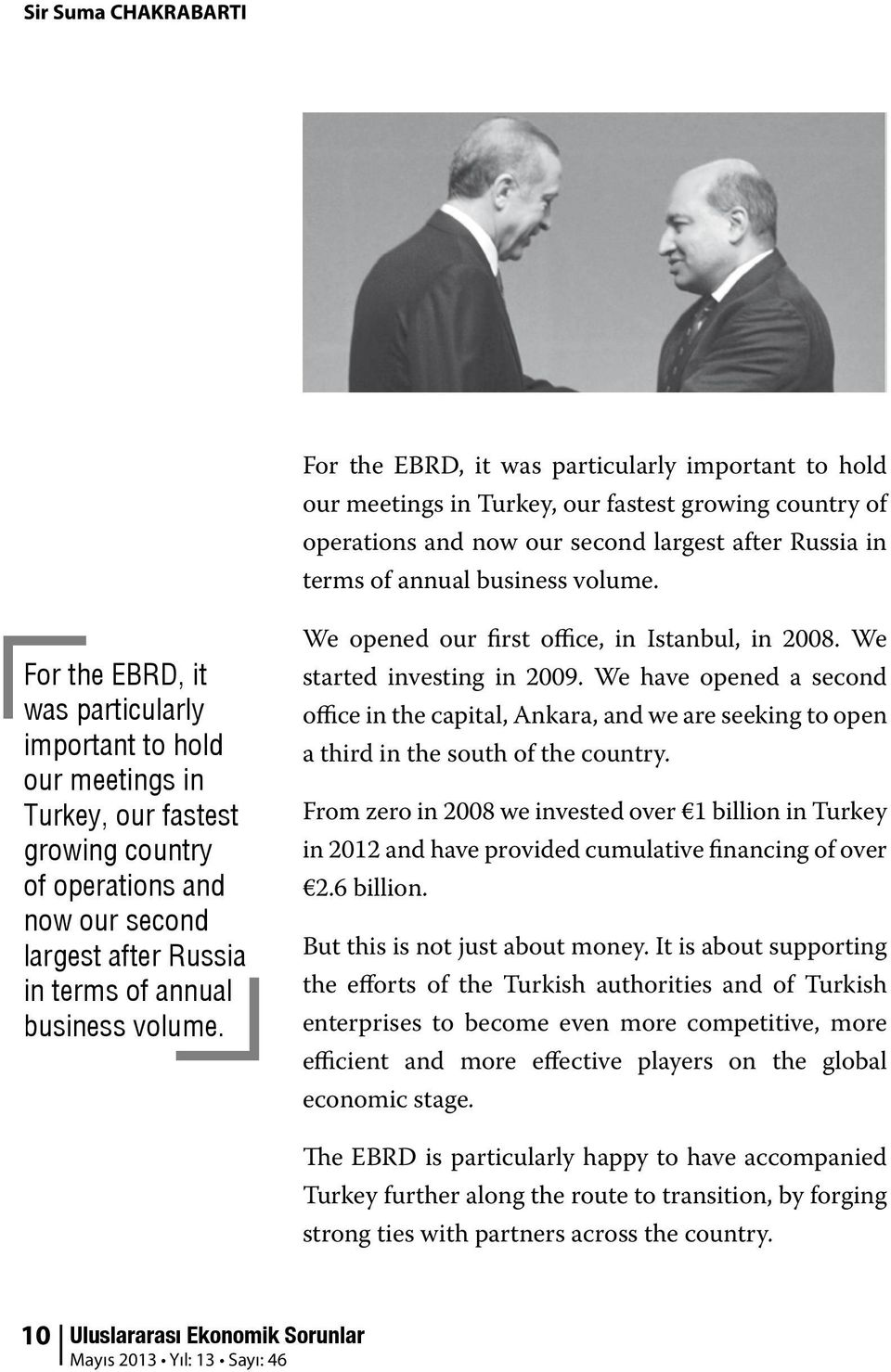 For the EBRD, it was particularly important to hold our meetings in Turkey, our fastest growing country of operations and now our second largest after Russia in terms of annual  We opened our first