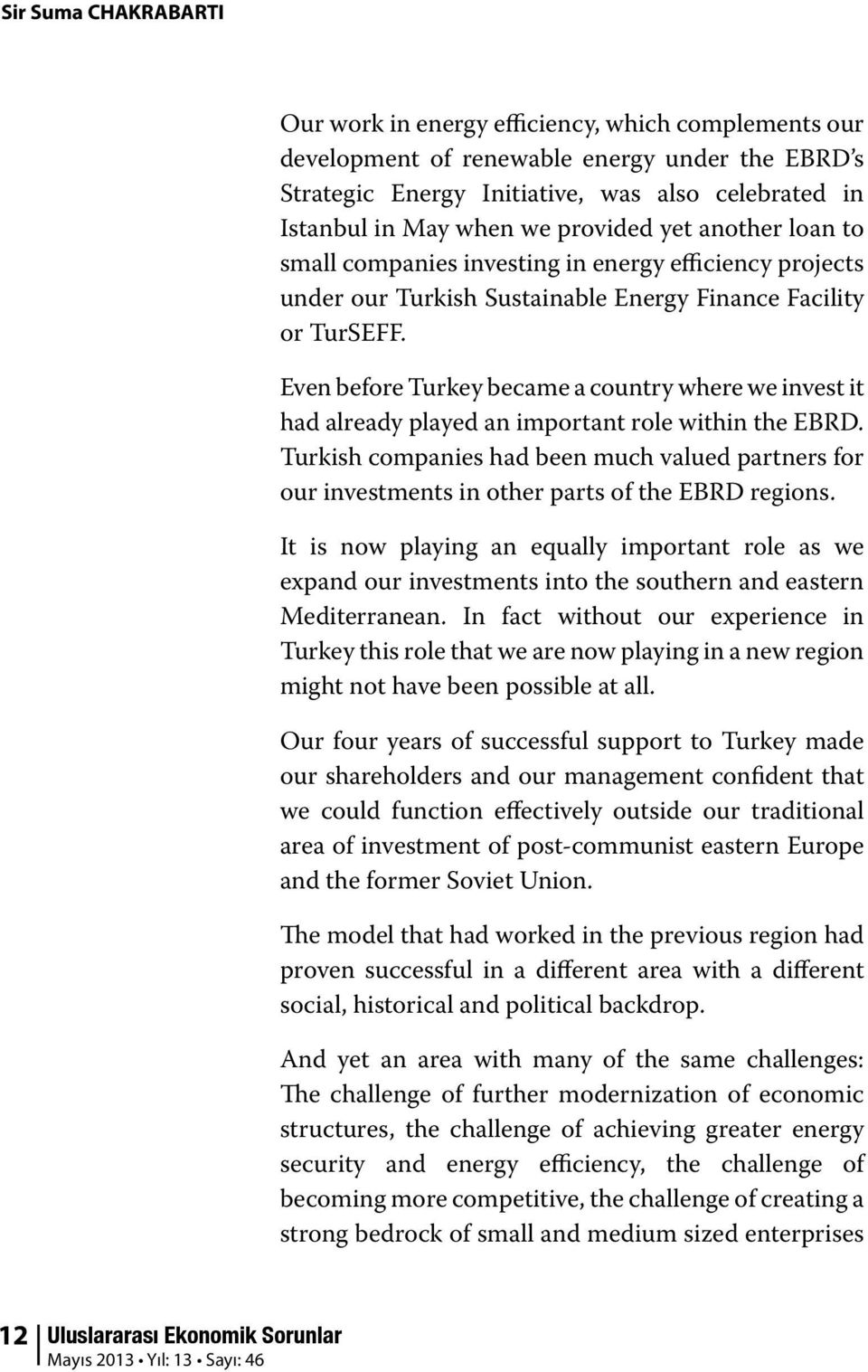 Even before Turkey became a country where we invest it had already played an important role within the EBRD.
