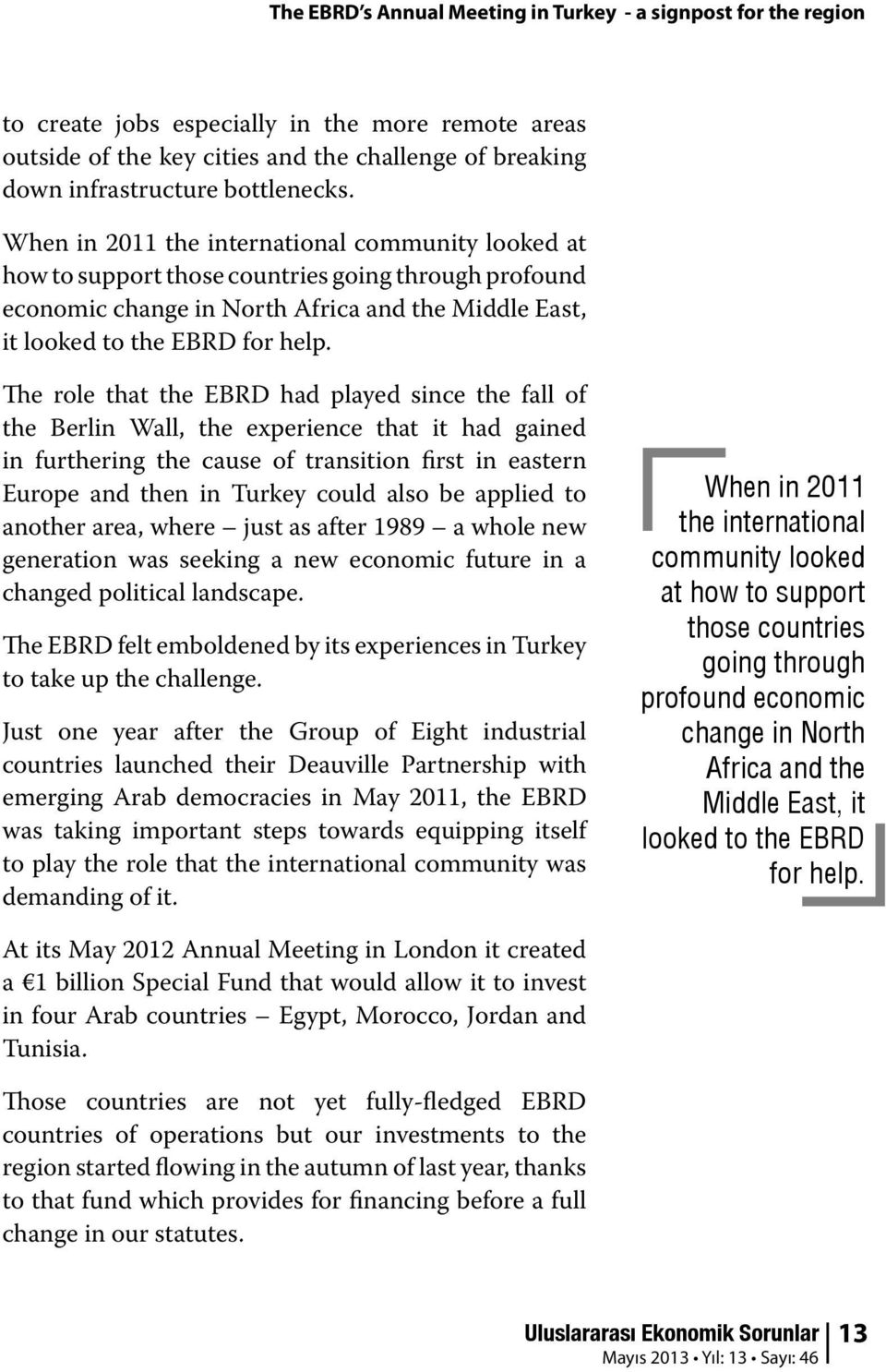 When in 2011 the international community looked at how to support those countries going through profound economic change in North Africa and the Middle East, it looked to the EBRD for help.