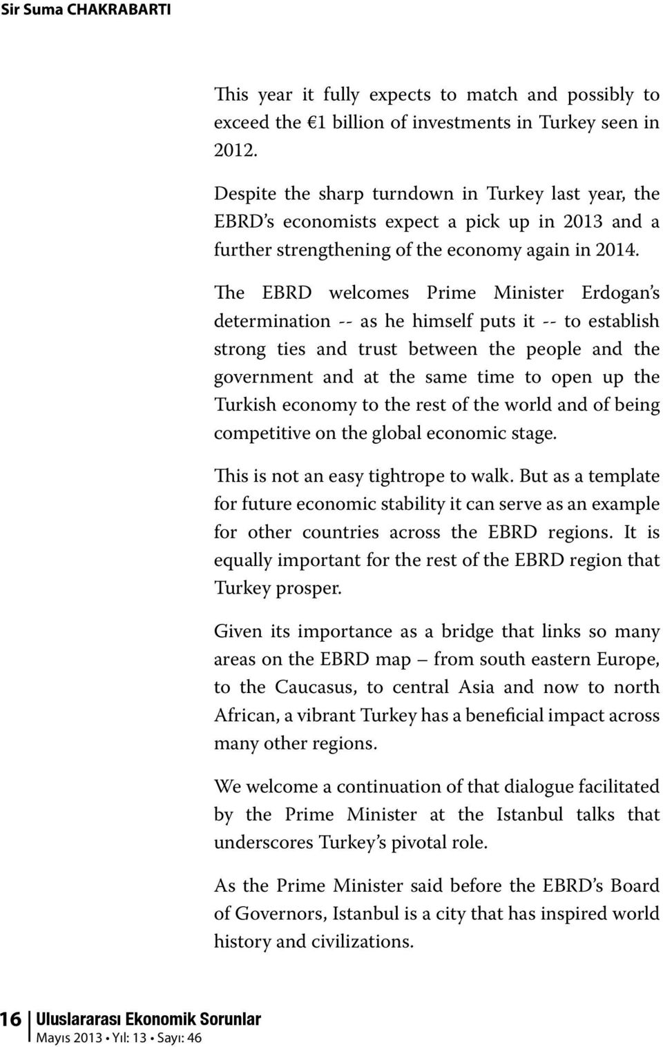 The EBRD welcomes Prime Minister Erdogan s determination -- as he himself puts it -- to establish strong ties and trust between the people and the government and at the same time to open up the