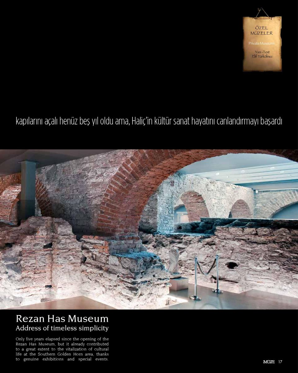 elapsed since the opening of the Rezan Has Museum, but it already contributed to a great extent to the