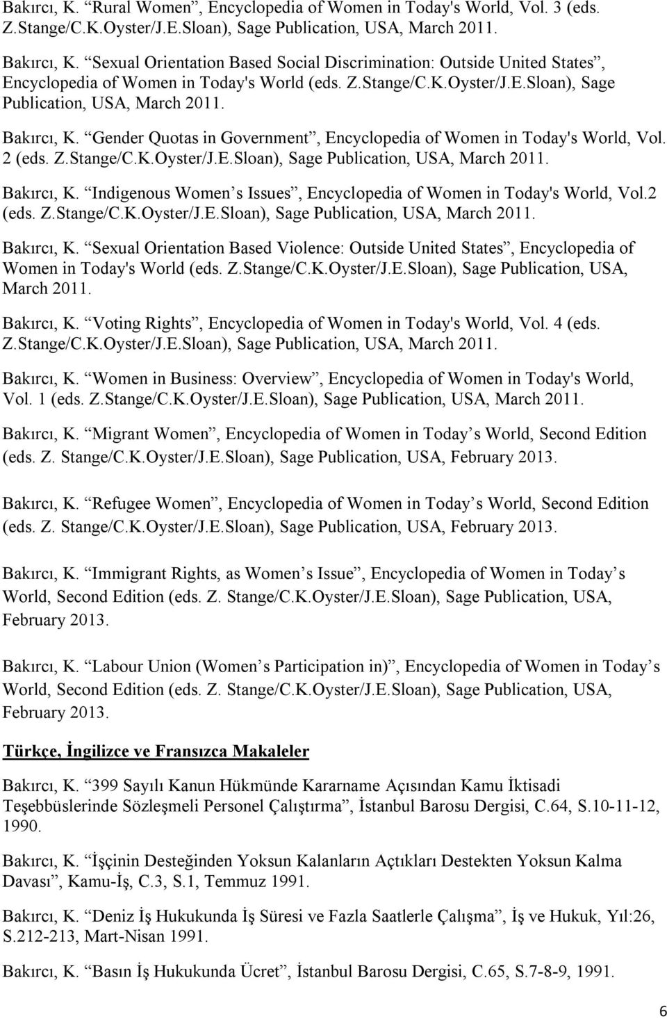 Gender Quotas in Government, Encyclopedia of Women in Today's World, Vol. 2 (eds. Z.Stange/C.K.Oyster/J.E.Sloan), Sage Publication, USA, March 2011. Bakırcı, K.