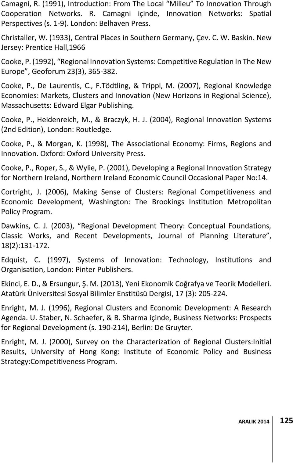 (1992), Regional Innovation Systems: Competitive Regulation In The New Europe, Geoforum 23(3), 365-382. Cooke, P., De Laurentis, C., F.Tödtling, & Trippl, M.