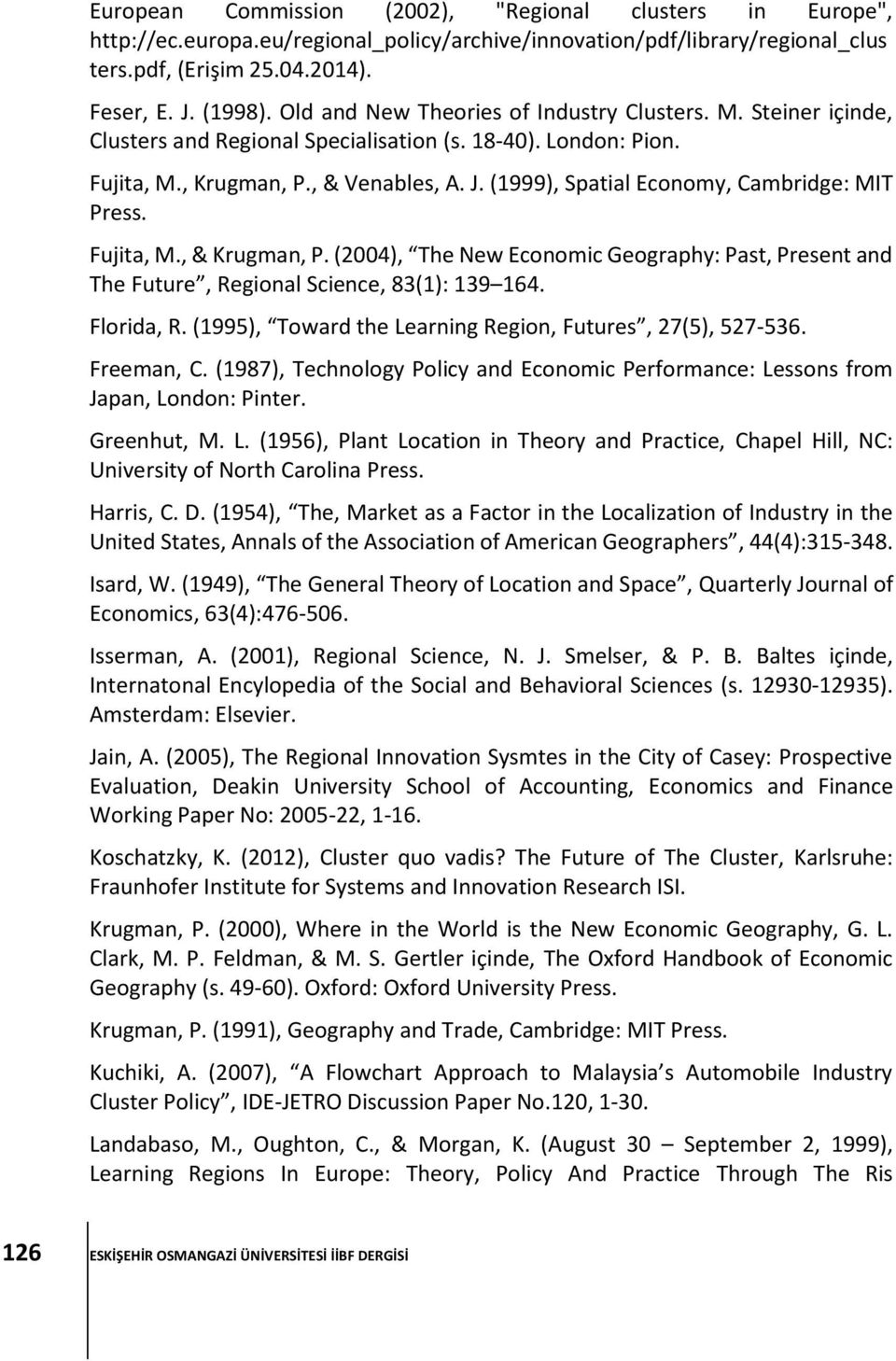 (1999), Spatial Economy, Cambridge: MIT Press. Fujita, M., & Krugman, P. (2004), The New Economic Geography: Past, Present and The Future, Regional Science, 83(1): 139 164. Florida, R.