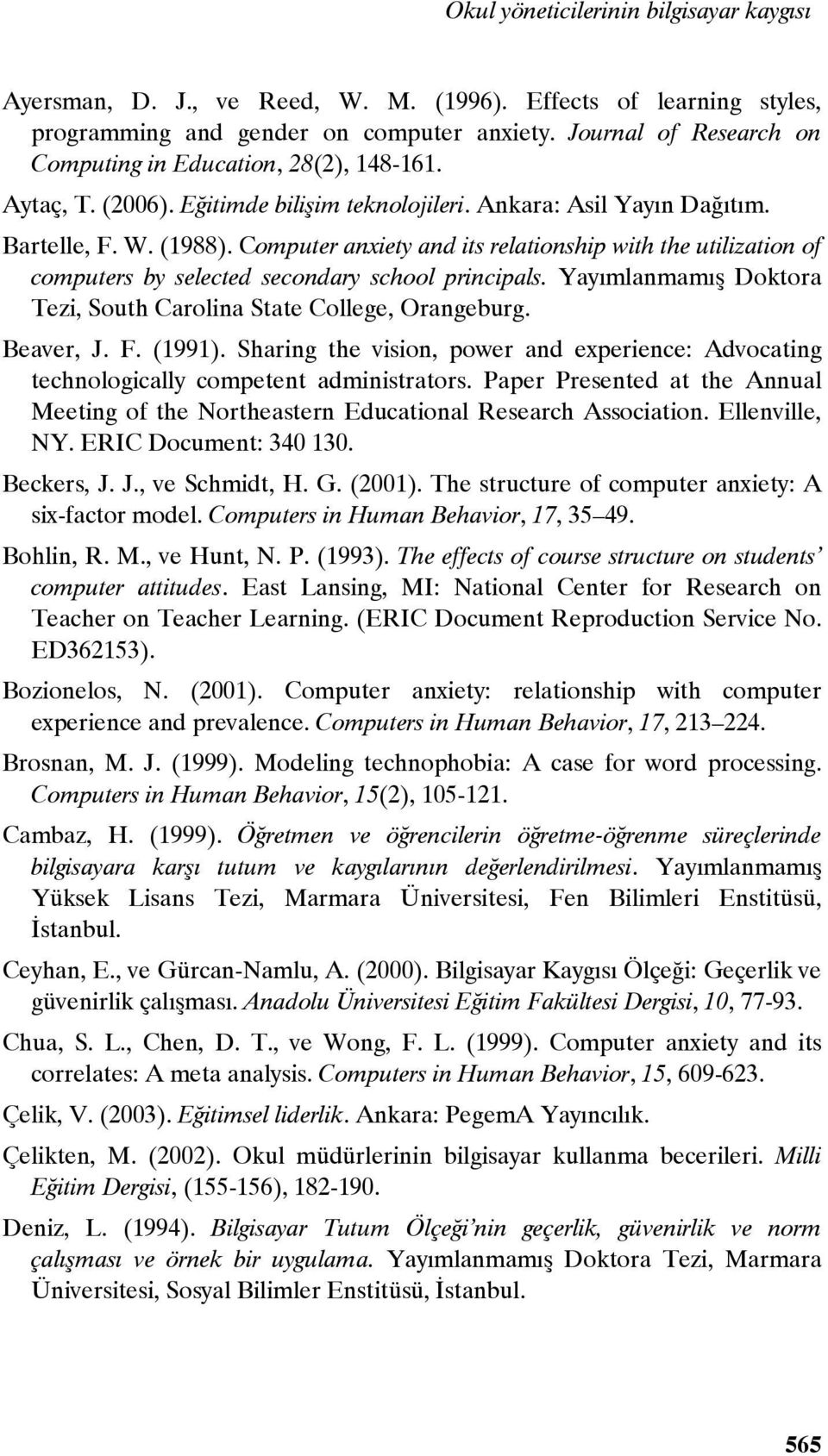 Computer anxiety and its relationship with the utilization of computers by selected secondary school principals. Yayımlanmamış Doktora Tezi, South Carolina State College, Orangeburg. Beaver, J. F.