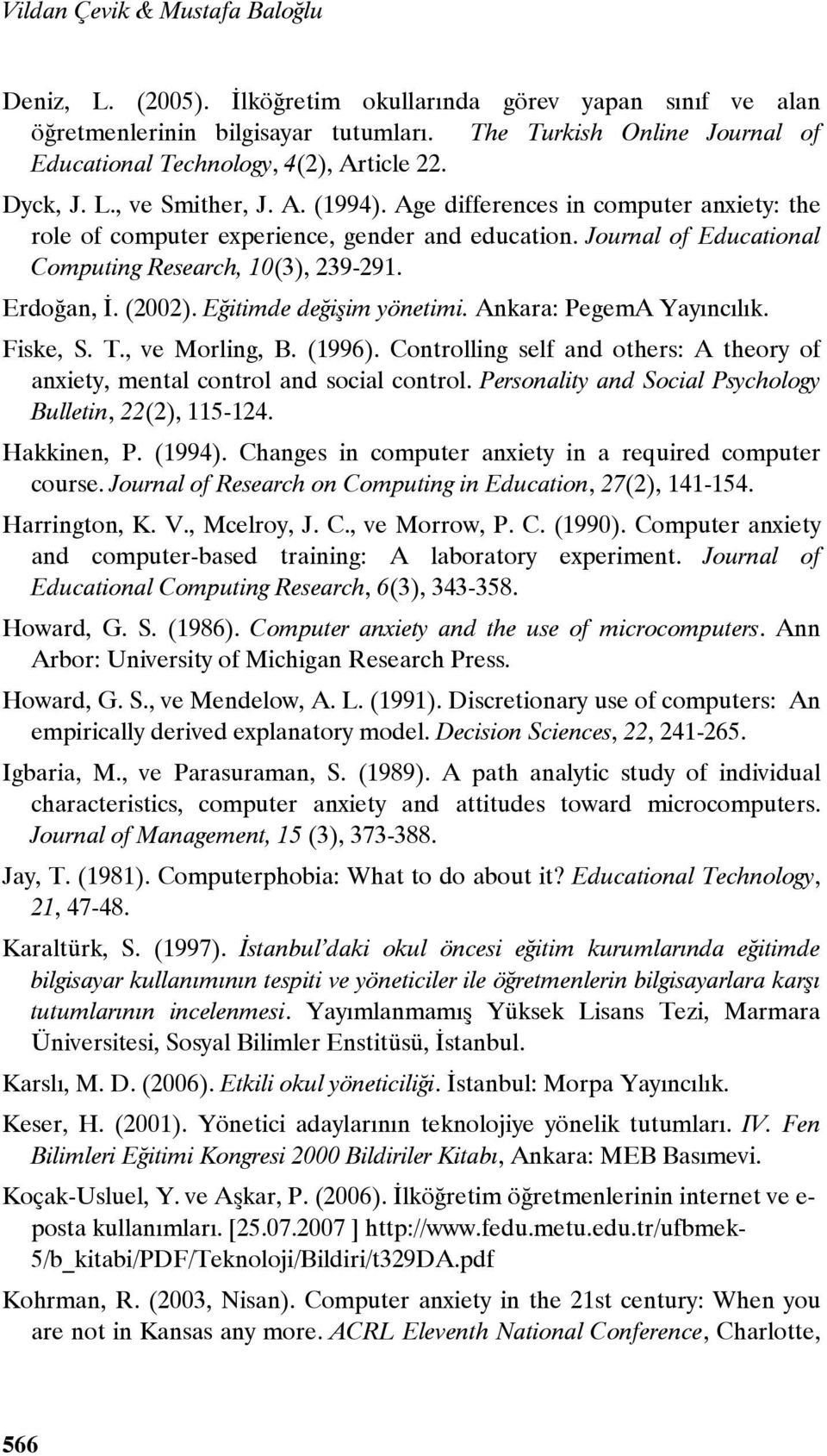 Age differences in computer anxiety: the role of computer experience, gender and education. Journal of Educational Computing Research, 10(3), 239-291. Erdoğan, İ. (2002). Eğitimde değişim yönetimi.