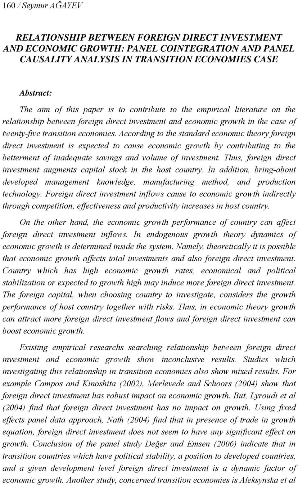 Accordng to the standard economc theory foregn drect nvestment s expected to cause economc growth by contrbutng to the betterment of nadequate savngs and volume of nvestment.