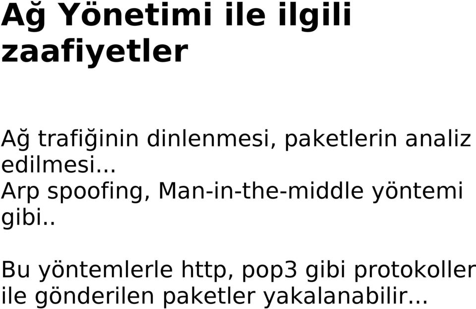 .. Arp spoofing, Man-in-the-middle yöntemi gibi.