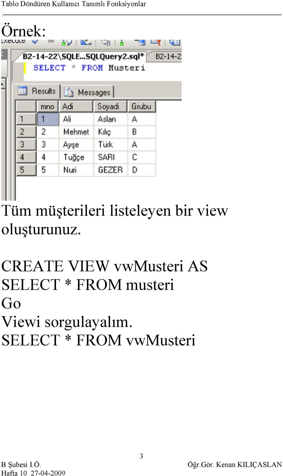 CREATE VIEW vwmusteri SELECT * FROM