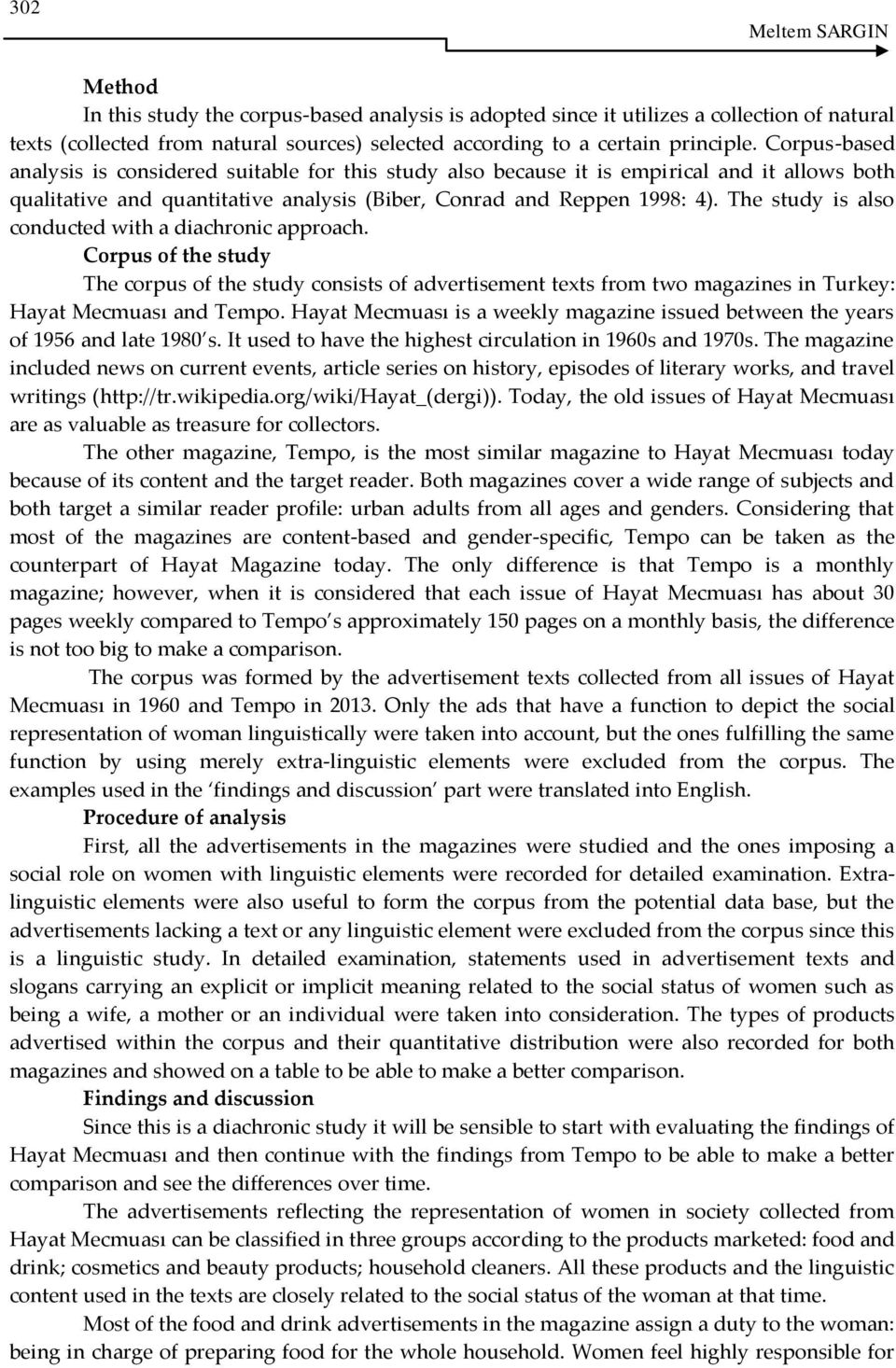 The study is also conducted with a diachronic approach. Corpus of the study The corpus of the study consists of advertisement texts from two magazines in Turkey: Hayat Mecmuası and Tempo.