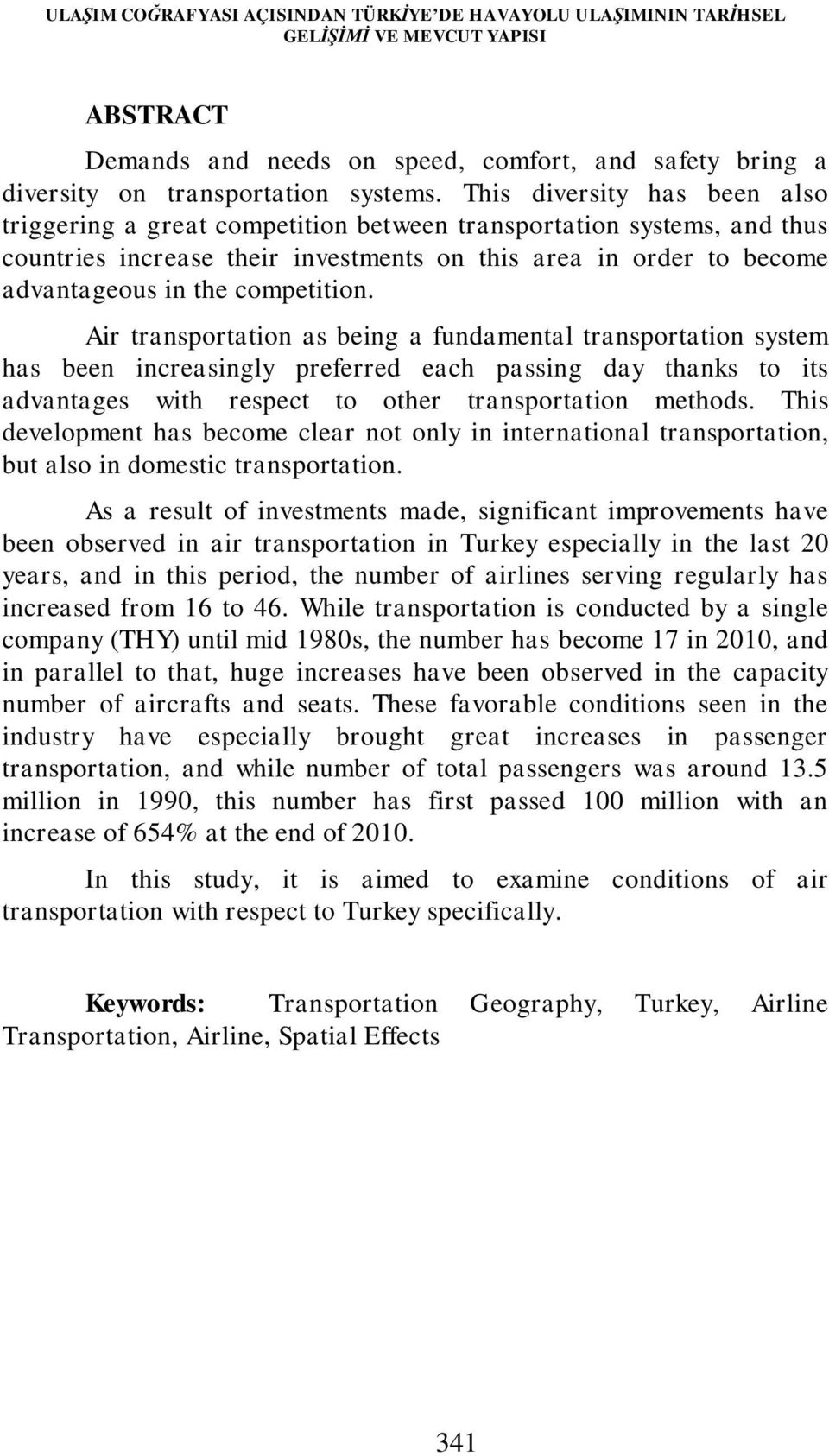 competition. Air transportation as being a fundamental transportation system has been increasingly preferred each passing day thanks to its advantages with respect to other transportation methods.