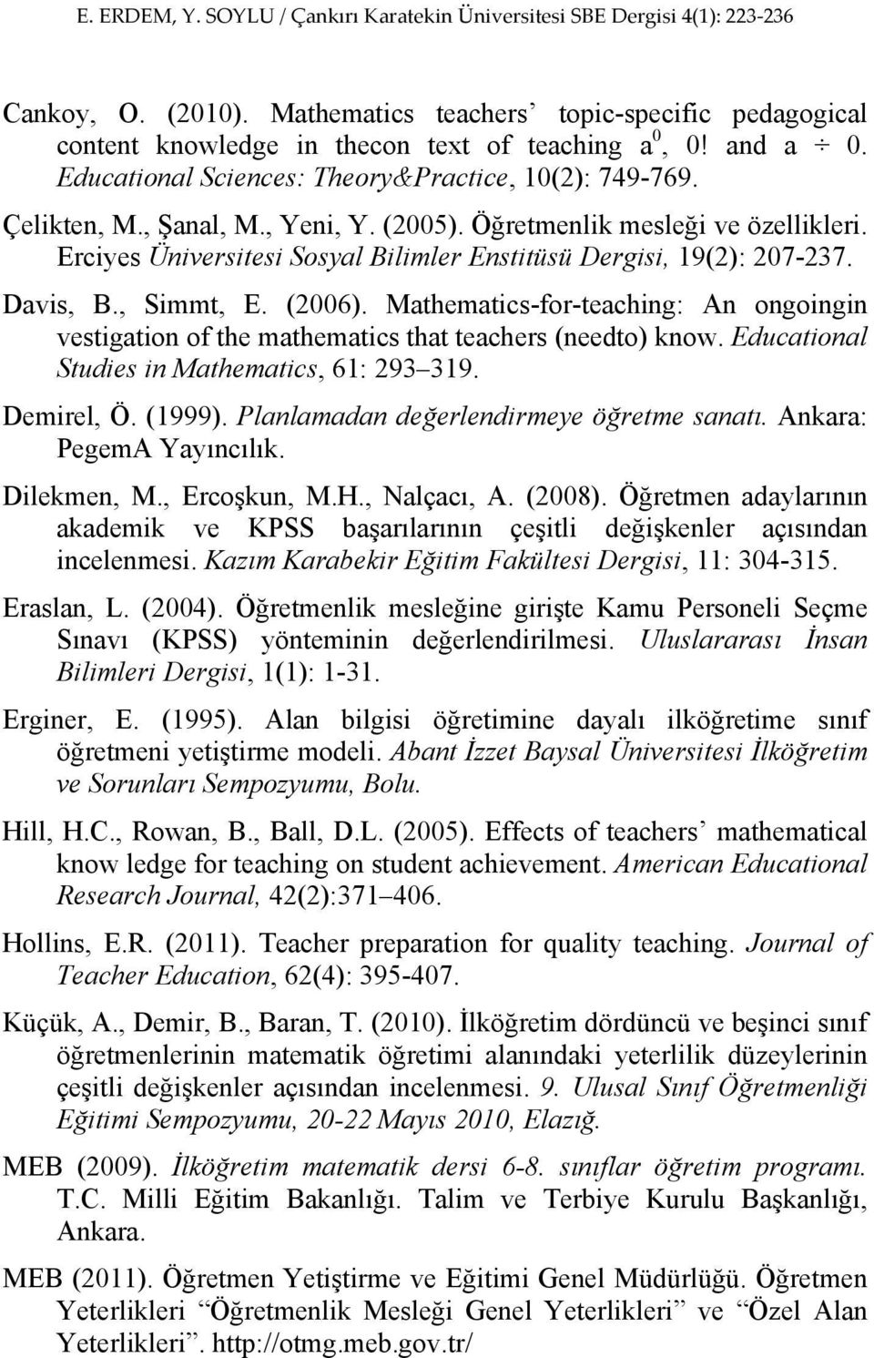 Mathematics-for-teaching: An ongoingin vestigation of the mathematics that teachers (needto) know. Educational Studies in Mathematics, 61: 293 319. Demirel, Ö. (1999).