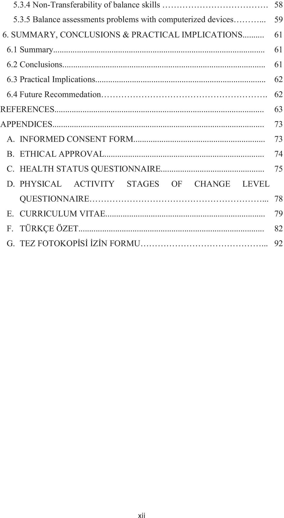 4 Future Recommedation. 62 REFERENCES... 63 APPENDICES... 73 A. INFORMED CONSENT FORM... 73 B. ETHICAL APPROVAL... 74 C.