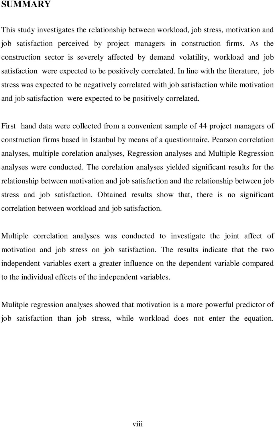 In line with the literature, job stress was expected to be negatively correlated with job satisfaction while motivation and job satisfaction were expected to be positively correlated.