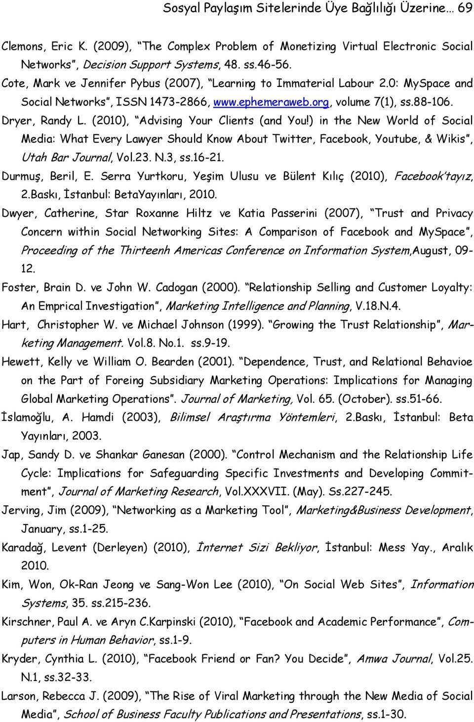(2010), Advising Your Clients (and You!) in the New World of Social Media: What Every Lawyer Should Know About Twitter, Facebook, Youtube, & Wikis, Utah Bar Journal, Vol.23. N.3, ss.16-21.