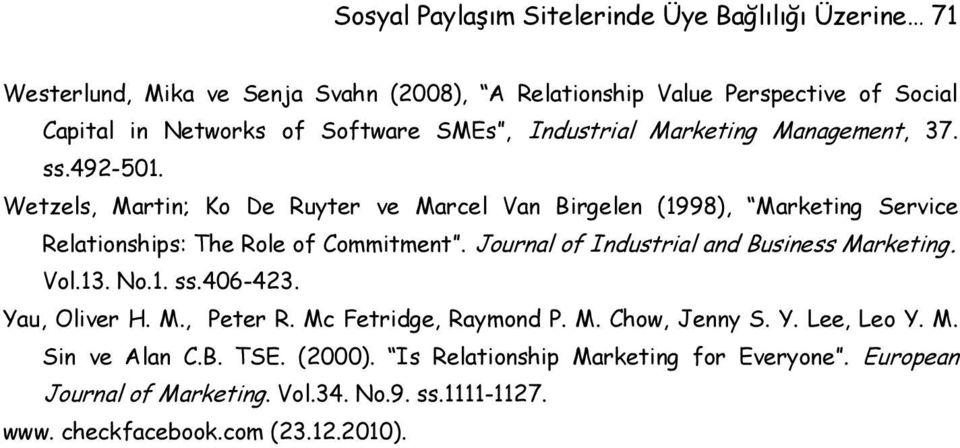 Wetzels, Martin; Ko De Ruyter ve Marcel Van Birgelen (1998), Marketing Service Relationships: The Role of Commitment. Journal of Industrial and Business Marketing.