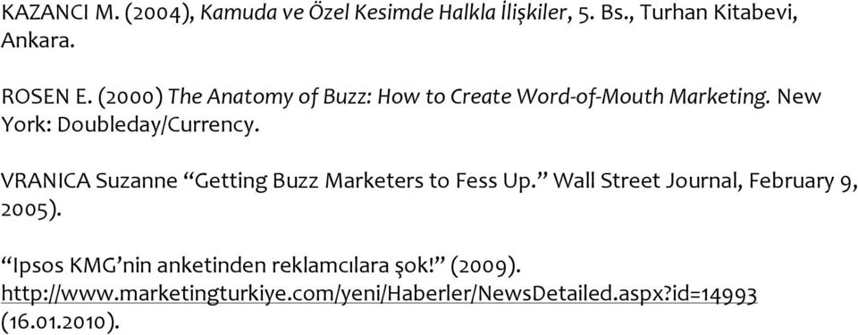 VRANICA Suzanne Getting Buzz Marketers to Fess Up. Wall Street Journal, February 9, 2005).