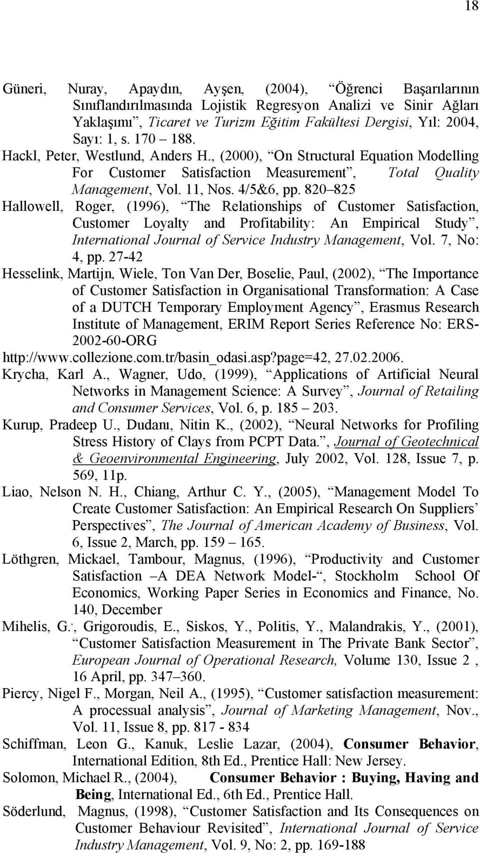 820 825 Hallowell, Roger, (1996), The Relationships of Customer Satisfaction, Customer Loyalty and Profitability: An Empirical Study, International Journal of Service Industry Management, Vol.