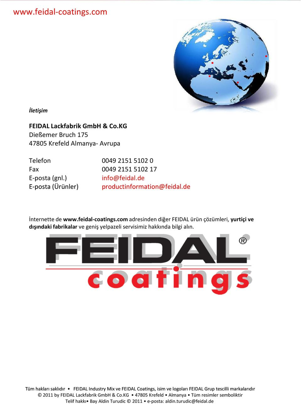 de E-posta (Ürünler) productinformation@feidal.de İnternette de www.feidal-coatings.