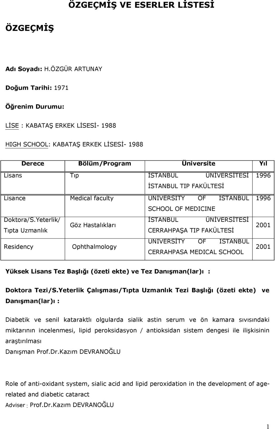 İSTANBUL TIP FAKÜLTESİ Lisance Medical faculty UNIVERSITY OF ISTANBUL SCHOOL OF MEDICINE Doktora/S.