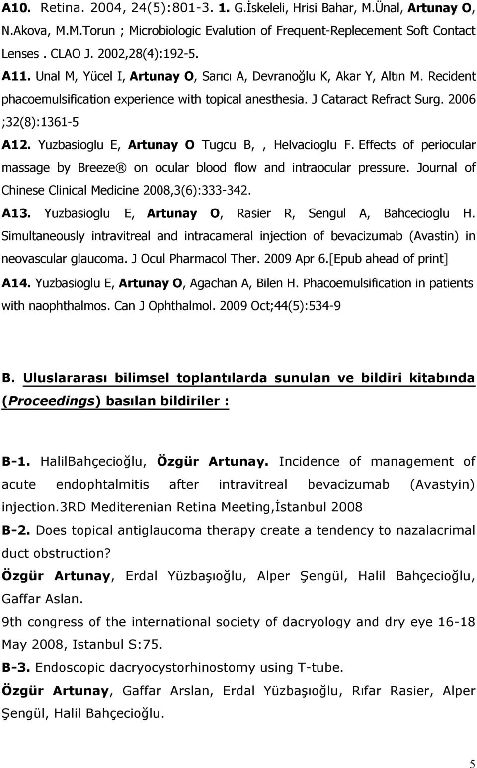 Yuzbasioglu E, Artunay O Tugcu B,, Helvacioglu F. Effects of periocular massage by Breeze on ocular blood flow and intraocular pressure. Journal of Chinese Clinical Medicine 2008,3(6):333-342. A13.