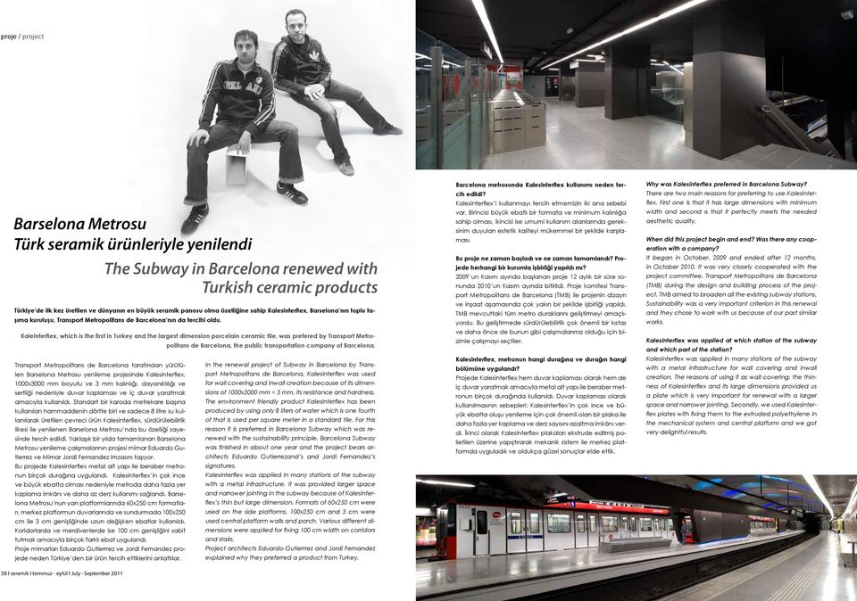 Kaleinterflex, which is the first in Turkey and the largest dimension porcelain ceramic tile, was prefered by Transport Metropolitans de Barcelona, the public transportation company of Barcelona.