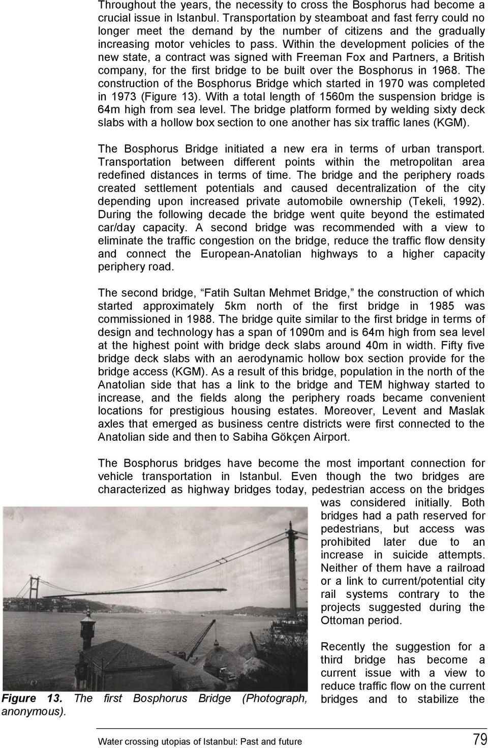Within the development policies of the new state, a contract was signed with Freeman Fox and Partners, a British company, for the first bridge to be built over the Bosphorus in 1968.